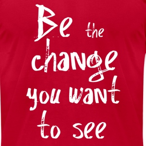 Be the change you want to see T-Shirts - Men's T-Shirt by American Apparel