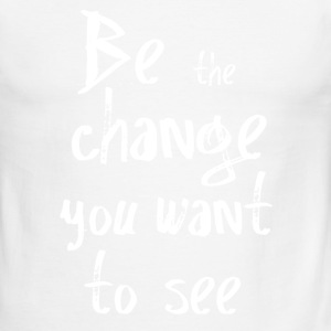 Be the change you want to see T-Shirts - Men's Ringer T-Shirt