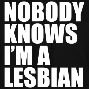 Nobody Know I'm A Lesbian Hoodies - Women's Hoodie