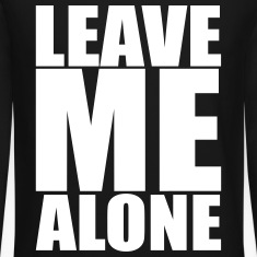 Leave Me Alone Long Sleeve Shirts