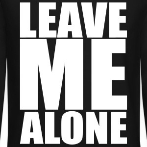Leave Me Alone Long Sleeve Shirts - Crewneck Sweatshirt