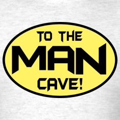To The Man Cave T-Shirts