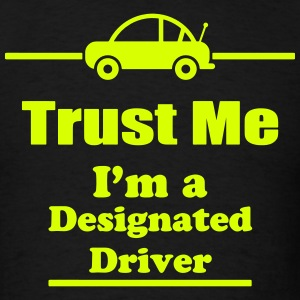 Trust Me I'm a Designated Driver - Drinking - Bar T-Shirts - Men's T-Shirt