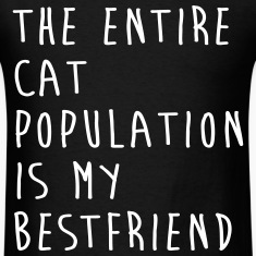 The Entire Cat Population Is My Bestfriend T-Shirts