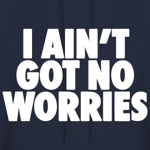 I Ain't Got No Worries Hoodies - Men's Hoodie