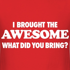 I Brought The Awesome What Did You Bring T-Shirts - Men's T-Shirt