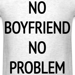 No Boyfriend No Problem T-Shirts - Men's T-Shirt