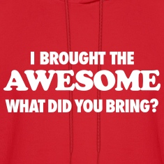 I Brought The Awesome What Did You Bring Hoodies