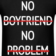 No Boyfriend No Problem T-Shirts