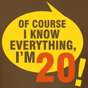 Of course I know everything, I'm 20 T-Shirts - Men's T-Shirt