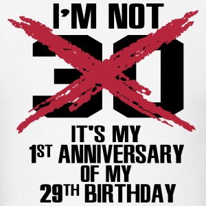 I'm not 30. It's my 1st anniversary of my 29th T-Shirts - Men's T-Shirt