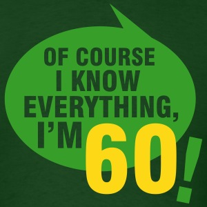 Of course I know everything, I'm 60 T-Shirts - Men's T-Shirt