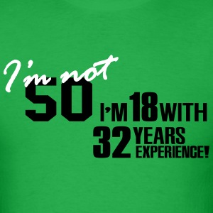 I'm not 50 - I'm 18 with 32 years experience T-Shirts - Men's T-Shirt