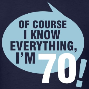 Of course I know everything, I'm 70 T-Shirts - Men's T-Shirt