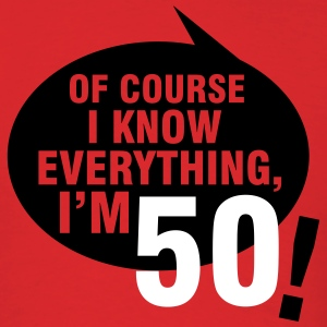Of course I know everything, I'm 50 T-Shirts - Men's T-Shirt