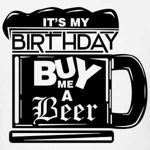 It's my birthday, buy me a beer! T-Shirts - Men's T-Shirt