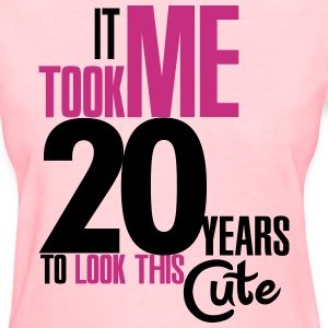It took me 20 years to look this cute Women's T-Shirts - Women's T-Shirt