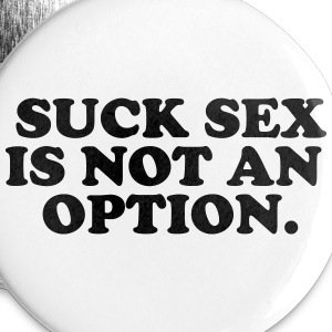 suck sex is not an option Buttons - Small Buttons