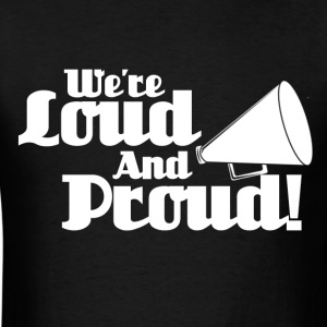 Loud and Proud - Men's T-Shirt