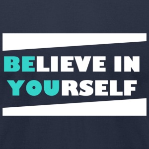 Believe in yourself.png T-Shirts - Men's T-Shirt by American Apparel