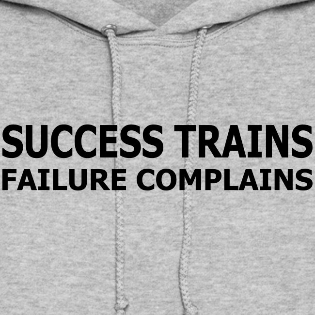 Success Trains Failure Complains Women's Hoodie