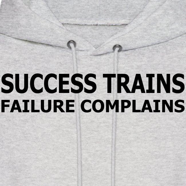 Success Trains Failure Complains Men's Hoodie