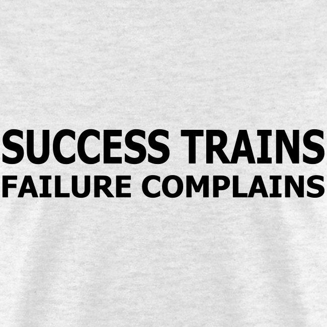 Success Trains Failure Complains Men's Standard T-Shirt