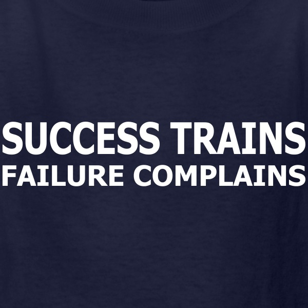 Success Trains Failure Complains Kids' Shirts - Kids' T-Shirt