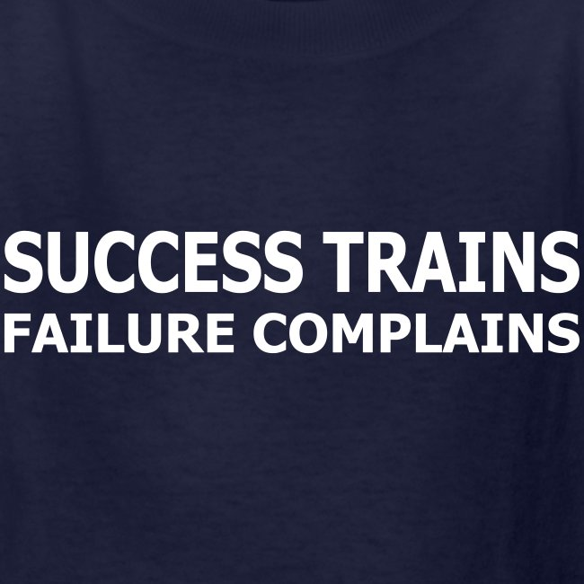 Success Trains Failure Complains Kid's T-Shirt