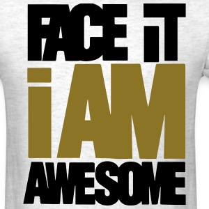 FACE IT I AM AWESOME T-Shirts - Men's T-Shirt