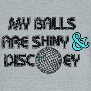 My Balls are Shiny and Discoey - Unisex Tri-Blend T-Shirt by American Apparel