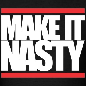 MAKE IT NASTY T-Shirts - Men's T-Shirt