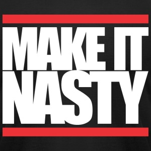 MAKE IT NASTY T-Shirts - Men's T-Shirt by American Apparel