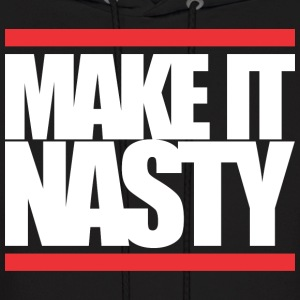 MAKE IT NASTY Hoodies - Men's Hoodie