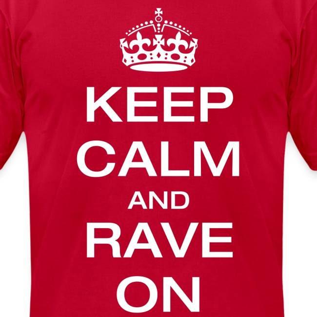 Keep Calm and Rave On T Shirt