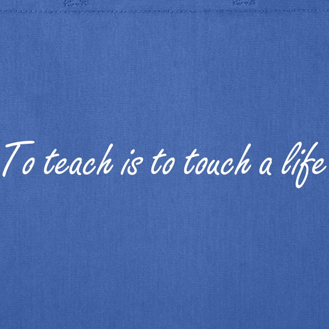 to teach is to touch a life