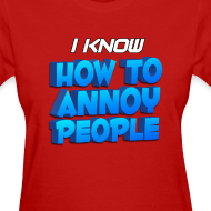 Design ~ Women's How To Annoy T-Shirt
