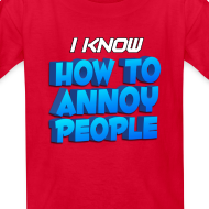 Design ~ Kid's How To Annoy T-Shirt