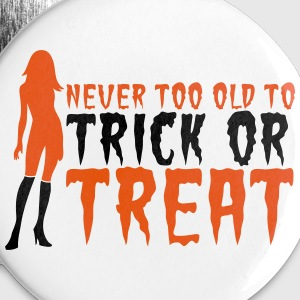 HALLOWEEN never too old to TRICK or TREAT Buttons - Small Buttons