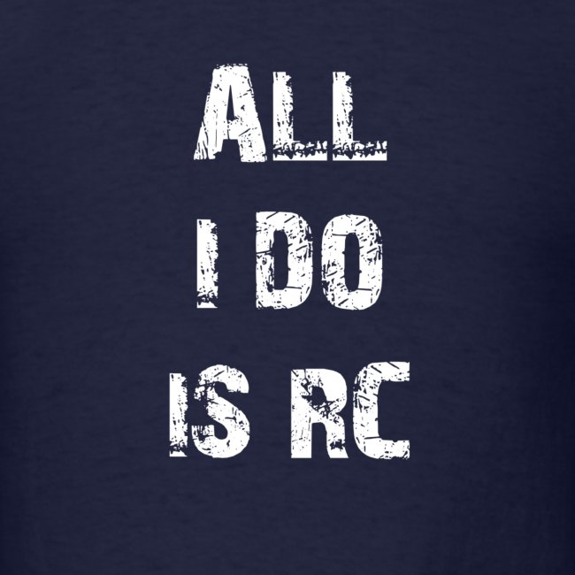 All I do is RC