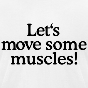 Let's move some muscles (Men's fitness t-shirt whi - Men's T-Shirt by American Apparel