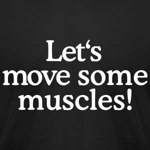 Let's move some muscles (Men's fitness t-shirt) - Men's T-Shirt by American Apparel