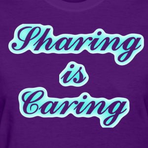 Sharing is Caring - Women's T-Shirt