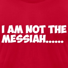 Not the Messiah T-Shirts