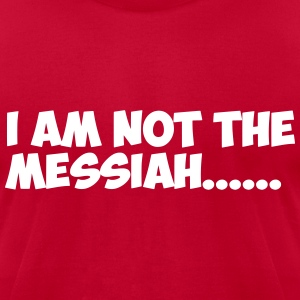 Not the Messiah T-Shirts - Men's T-Shirt by American Apparel