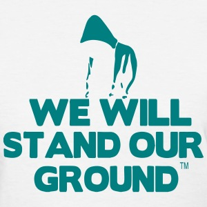 WE WILL STAND OUR GROUND Women's T-Shirts - Women's T-Shirt