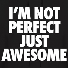 I'm Not Perfect Just Awesome Hoodies