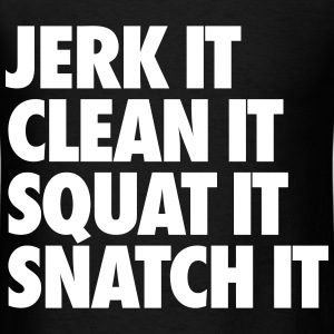 Jerk It Clean It Squat It Snatch It T-Shirts - Men's T-Shirt