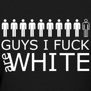 9 out of 10 Guys I Fuck are White - Women's T-Shirt