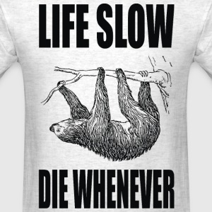Life Slow Die Whenever T-Shirts - Men's T-Shirt